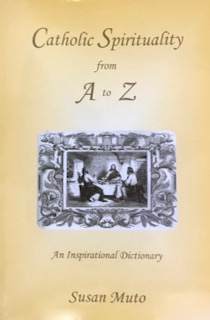 Catholic Spirituality A to Z: An Inspirational Dictionary