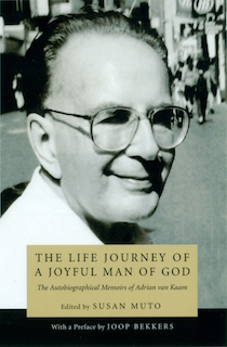 The Life Journey of a Joyful Man of God: The Autobiographical Memoirs of Adrian van Kaam