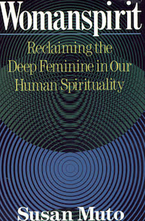 Womanspirit: Reclaiming the Deep Feminine in Our Human Spirituality